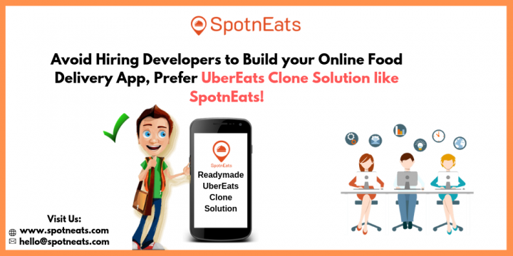 Avoid Hiring Developers to Build your Online Food Delivery App, Prefer UberEats Clone Solution like SpotnEats!