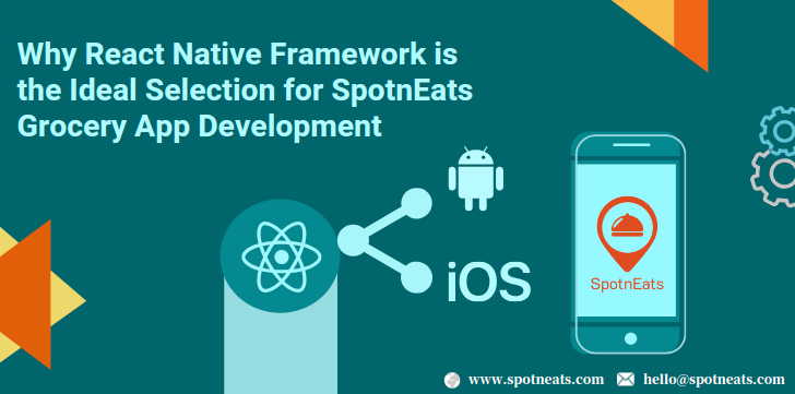 Why React Native Framework is the Ideal Selection for SpotnEats Grocery App Development