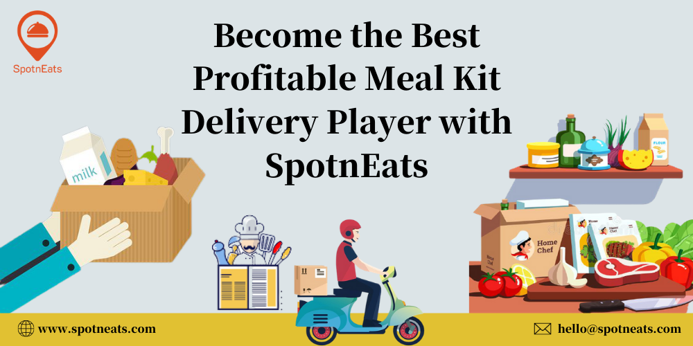 Become the Best Profitable Meal Kit Delivery Player with SpotnEats