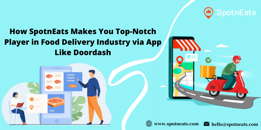 How SpotnEats Makes You Top-Notch Player in Food Delivery Industry via App Like Doordash