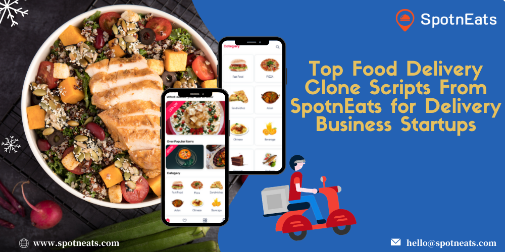 Top Food Delivery Clone Scripts From SpotnEats for Delivery Business Startups