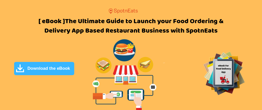 [ eBook ]The Ultimate Guide to Launch your Food Ordering & Delivery App based Restaurant Business with SpotnEats