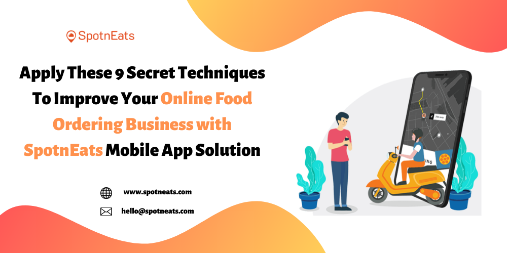 9 Secret Techniques To Improve Your Online Food Ordering Business with SpotnEats Mobile App Solution