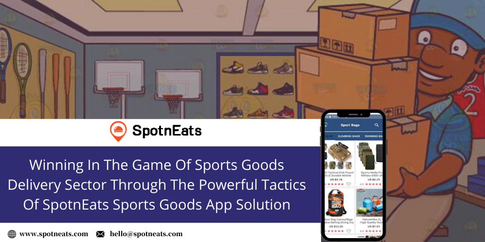 Winning In The Game Of Sports Goods Delivery Sector Through The Powerful Tactics Of SpotnEats Sports Goods App Solution